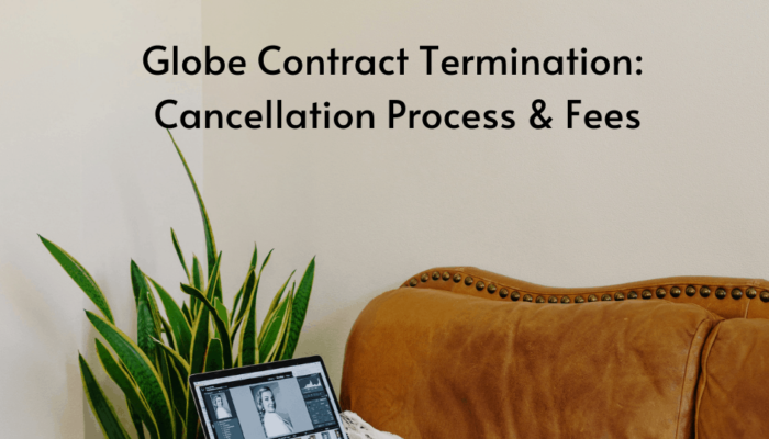 Globe Contract Termination: Cancellation Process & Fees